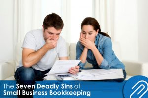 The Seven Deadly Sins of Small Business Bookkeeping