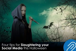 Four tips for Slaughtering your Social Media this Halloween